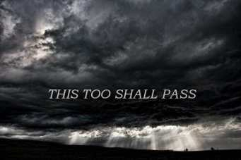 This too shall pass.............................
